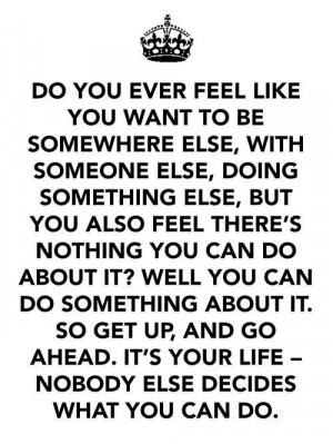 ... like you want to be somewhere else, with someone else, doing something
