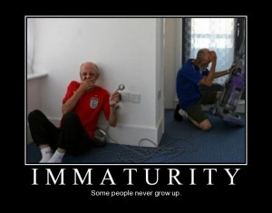 IMMATURITY, Some people never grow up