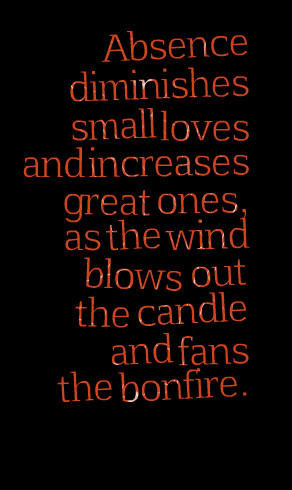 Quotes Picture: absence diminishes small loves and increases great ...