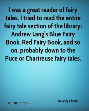 Beverly Cleary - I was a great reader of fairy tales. I tried to read ...