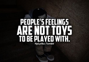Don't play with someones feelings because YOU are unsure of your own.