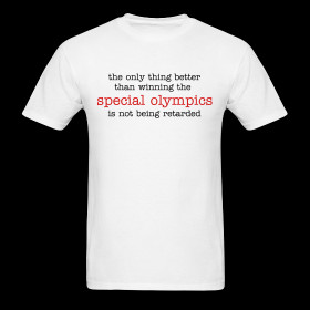 ... better than winning the SPECIAL OLYMPICS is not being retarded ~ 351