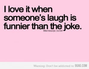 funny i love when someones laugh is funnier than the joke quote