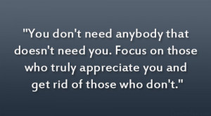 ... on those who truly appreciate you and get rid of those who don't
