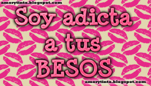 Love quote: Soy adicta a tus besos