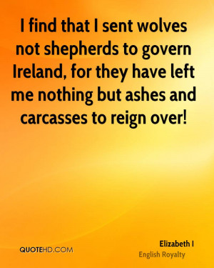 elizabeth-i-royalty-quote-i-find-that-i-sent-wolves-not-shepherds-to ...
