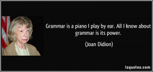 Grammar is a piano I play by ear. All I know about grammar is its ...