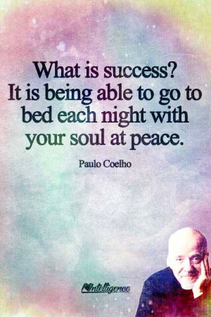 Success is being able to go to bed each night with your soul at peace ...