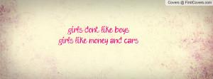 girls dont like boys girls like money Profile Facebook Covers