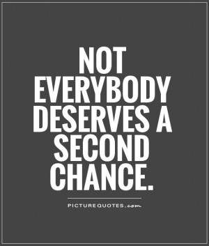 Not everybody deserves a second chance Picture Quote #1