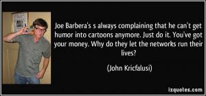 Joe Barbera's s always complaining that he can't get humor into ...