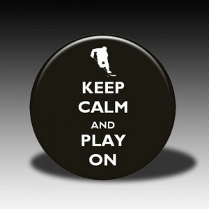 Quotes and Quips Heard Round Hockey Rinks » keep-calm-play-on
