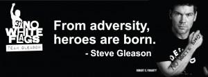 "HAPPY BIRTHDAY STEVE GLEASON, A TRUE HERO!! ""NO WHITE FLAGS"""