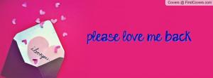 please love me back Profile Facebook Covers