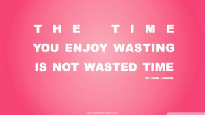 Quotes About Enjoy The Moment: The Time You Enjoy Wasting Is Not ...