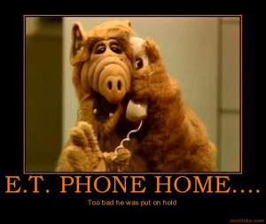 PHONE HOME.... - Too bad he was put on hold