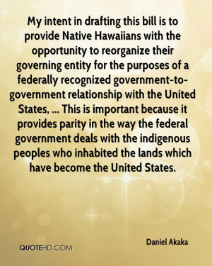 My intent in drafting this bill is to provide Native Hawaiians with ...