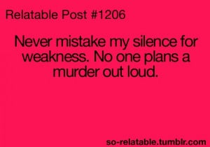 funny, lol, murder, quote, relatable, silence, weakness