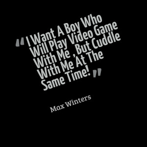 Quotes Picture: i want a boy who will play video game with me , but ...