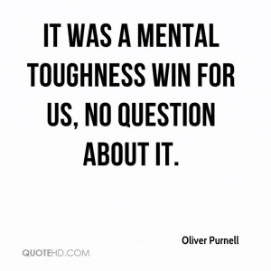 It was a mental toughness win for us, no question about it.