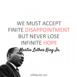 ... Disappointment But Never Lose Infinite Hope - Martin Luther King Jr