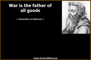 ... father of all goods - Heraclitus of Ephesus Quotes - StatusMind.com