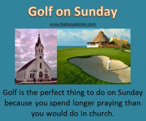 Best Golf Humor in English : Why to play Golf on Sunday? - Best Golf ...