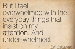 http://quotespictures.com/but-i-feel-overwhelmed-with-the-everyday ...