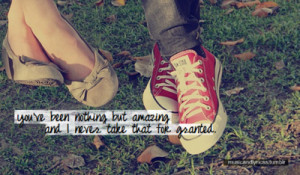 You've been nothing but amazing and i never take that for granted.