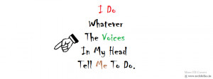 Do+Whatever+The+Voices+In+My+Head+Tell+Me+To+Do.png