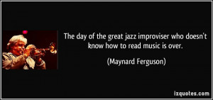 day of the great jazz improviser who doesn't know how to read music ...
