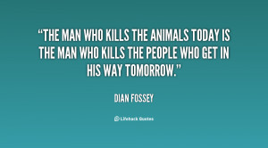 The man who kills the animals today is the man who kills the people ...