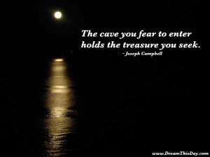 Joseph Campbell: The cave you fear to enter holds the treasure you see