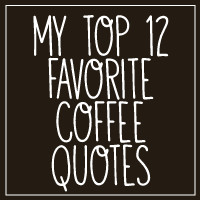 love coffee quotes. I collected my favorite 12 coffee quotes.