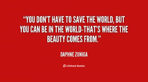 quote-Daphne-Zuniga-you-dont-have-to-save-the-world-100369.png