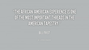 The African-American experience is one of the most important threads ...