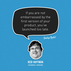 If you are not embarrassed by the first version of your product, you ...