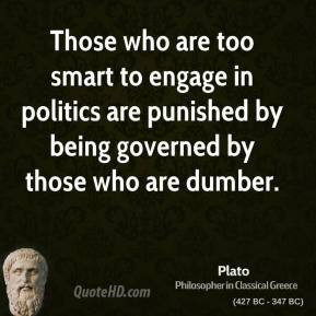 Those who are too smart to engage in politics are punished by being ...