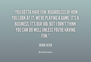 Derek Jeter Have Fun Quotes