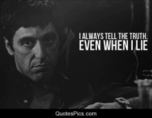 always tell the truth, even when I lie – Tony Montana