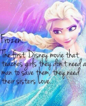 Sisters before misters. Frozen.