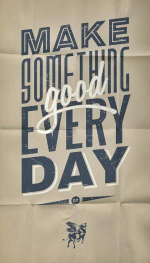 Make something good every day