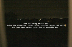 Over Thinking Ruins You
