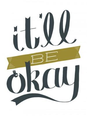 It'll be okay!