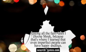 Among all the fairy tales I choose Shrek, because that's where I ...