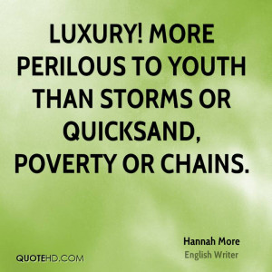 Luxury! more perilous to youth than storms or quicksand, poverty or ...
