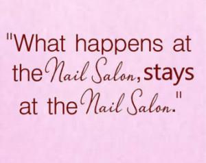 What happens at the Nail Salon stay s at the Nail Salon Vinyl Wall ...