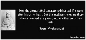 Even the greatest fool can accomplish a task if it were after his or ...