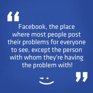 ... Most People Post Their Problems For Everyone To See Facebook Quote