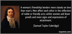 woman's friendship borders more closely on love than man's. Men ...